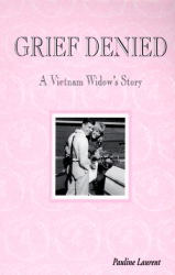 Pauline Laurent: Grief Denied: A Vietnam Widow's Story