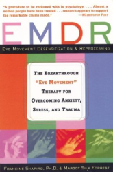 Francine Shapiro: EMDR : The Breakthrough Therapy for Overcoming Anxiety, Stress, and Trauma