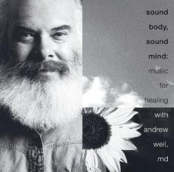 Andrew Weil - Sound Body, Sound Mind: Music for Healing
