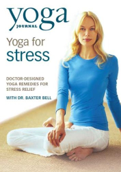 Yoga Journal: Yoga Journal's Yoga for Stress With Dr. Baxter Bell