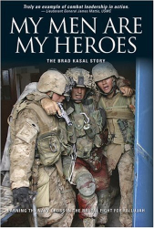 : My Men Are My Heroes: The Brad Kasal Story