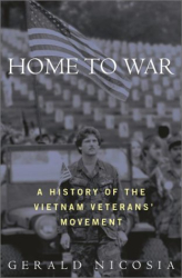 Gerald Nicosia: Home to War: A History of the Vietnam Veterans Movement