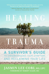 Jasmin Lee Cori: Healing from Trauma: A Survivor's Guide to Understanding Your Symptoms and Reclaiming Your Life