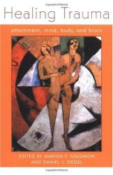 Daniel J. Siegel, Editor: Healing Trauma: Attachment, Mind, Body, and Brain