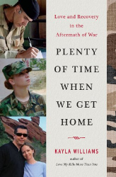 Kayla Williams: Plenty of Time When We Get Home: Love and Recovery in the Aftermath of War