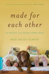 Meg Daley Olmert: Made for Each Other: The Biology of the Human-Animal Bond (Merloyd Lawrence Books)