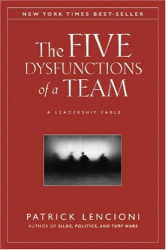 Patrick M.  Lencioni: The Five Dysfunctions of a Team: A Leadership Fable