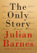 Julian Barnes: The Only Story: A novel
