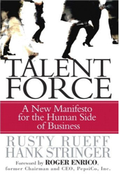 Hank Stringer & Rusty Rueff: Talent Force: A New Manifesto for the Human Side of Business