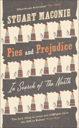 Stuart Maconie: Pies and Prejudice: In Search of the North