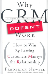 Frederick Newell: Why CRM Doesn't Work: How to Win by Letting Customers Manage the Relationship