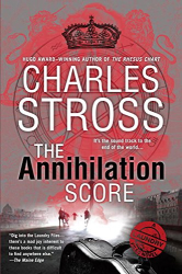 Charles Stross: The Annihilation Score (A Laundry Files Novel)