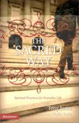 Tony Jones: SACRED WAY : Spiritual Practices for Everyday Life