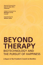 Leon R. Kass: Beyond Therapy: Biotechnology and the Pursuit of Happiness