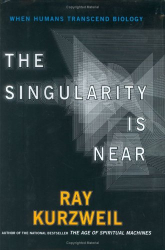 Ray  Kurzweil: The Singularity Is Near : When Humans Transcend Biology
