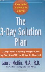Laurel Mellin: The 3-Day Solution Plan : Jump-start Lasting Weight Loss by Turning Off the Drive to Overeat [BURST:] Lose up to 6 pounds in 3 days!