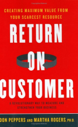 Don Peppers: Return on Customer : Creating Maximum Value From Your Scarcest Resource