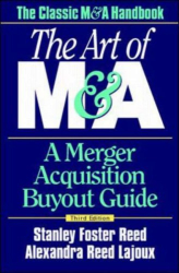 Stanley Foster  Reed: The Art of M&A: A Merger Acquisition Buyout Guide