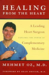Mehmet Oz M.D.: Healing from the Heart: A Leading Heart Surgeon Explores the Power of Complementary Medicine