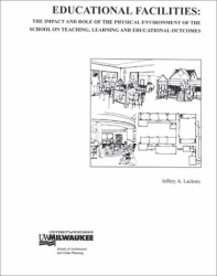 Jeffrey A. Lackney: Educational Facilities: The Impact and Role of the Physical Environment of the School on Teaching, Learning and Educational Outcomes