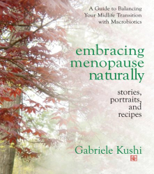 Embracing Menopause Naturally: Stories, Portraits, and Recipes: by Gabriele Kushi