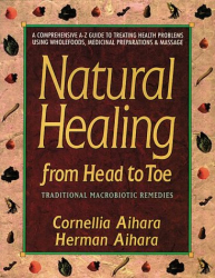 A Comprehensive A-Z Guide to Treating Health Problems Using Wholefoods, Medicinal Preparations, and Massage: by Cornelia  and Herman Aihara