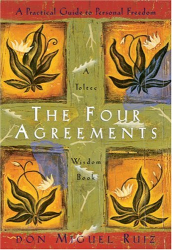 Don Miguel Ruiz: The Four Agreements: A Practical Guide to Personal Freedom