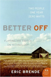 Eric Brende: Better Off: Flipping the Switch on Technology