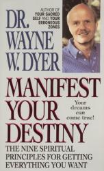 Wayne W. Dyer: Manifest your Destiny
