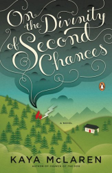 Kaya McLaren: On the Divinity of Second Chances: A Novel