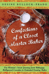 Gesine Bullock-Prado: Confections of a Closet Master Baker: One Woman's Sweet Journey from Unhappy Hollywood Executive to Contented Country Baker