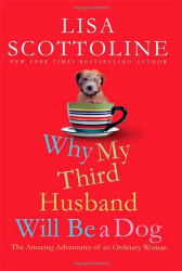 Lisa Scottoline: Why My Third Husband Will Be A Dog: The Amazing Adventures of an Ordinary Woman