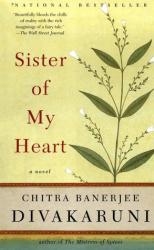 CHITRA DIVAKARUNI: Sister of My Heart : A Novel