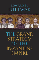 Edward N. Luttwak: The Grand Strategy of the Byzantine Empire