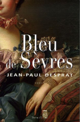 Jean-Paul Desprat: Bleu de Sèvres : (1759-1769)
