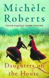 Michele Roberts: Daughters Of The House