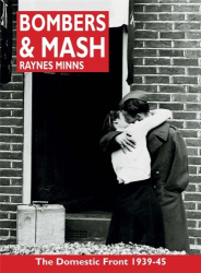 Raynes Minns: Bombers and Mash: The Domestic Front 1939-45