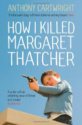 Anthony Cartwright: How I Killed Margaret Thatcher (Fiction Uncovered 2013)