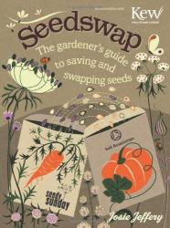 Josie  Jeffery: Seedswap: The Gardener's Guide to Saving and Swapping Seeds