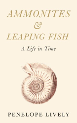 Penelope Lively: Ammonites and Leaping Fish: A Life in Time