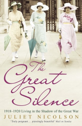 Juliet Nicolson: The Great Silence: 1918-1920 Living in the Shadow of the Great War