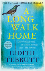 Judith Tebbutt: A Long Walk Home: One Woman's Story of Kidnap, Hostage, Loss - and Survival