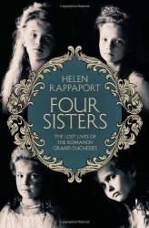 Helen Rappaport: Four Sisters:The Lost Lives of the Romanov Grand Duchesses