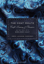Meg Lukens Noonan: The Coat Route: Craft, Luxury & Obsession on the Trail of a $50,000 Coat