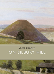 Adam Thorpe: On Silbury Hill
