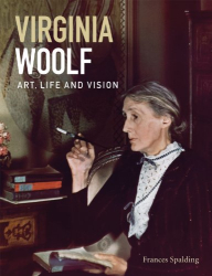 Frances Spalding: Virginia Woolf: Art, Life and Vision