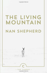 Nan Shepherd: The Living Mountain: A Celebration of the Cairngorm Mountains of Scotland (Canons)