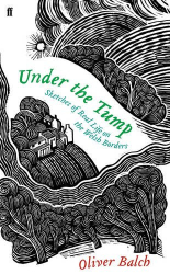 Oliver Balch: Under the Tump: Sketches of Real Life on the Welsh Borders