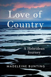 Madeleine Bunting: Love of Country: A Hebridean Journey