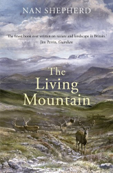 Nan Shepherd: The Living Mountain: A Celebration of the Cairngorm Mountains of Scotland